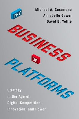 The Business of Platforms - Strategy in the Age of Digital Competition, Innovation, and Power