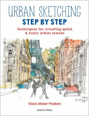 Urban Sketching Step by Step - Techniques for Creating Quick & Lively Urban Scenes