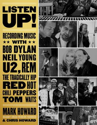 Listen Up! - Recording Music with Bob Dylan, Neil Young, U2, the Tragically Hip, REM, Iggy Pop, Red Hot Chili Peppers, Tom Waits...