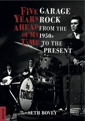 Five Years Ahead of My Time - Garage Rock from the 1950s to the Present