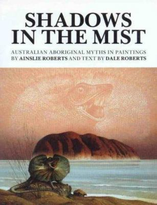 Shadows in the Mist - Australian Aboriginal Myths in Paintings