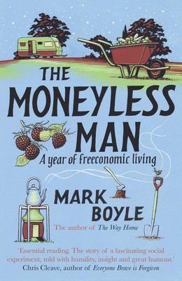 The Moneyless Man - A Year of Freeconomic Living