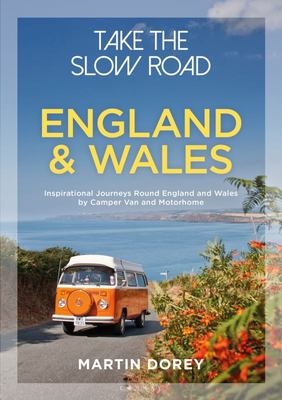 Take the Slow Road: England and Wales - Inspirational Journeys Round England and Wales by Camper Van and Motorhome