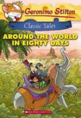 Around the World in Eighty Days (Geronimo Stilton Classic Tales)