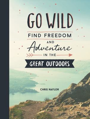 Go Wild: Find Freedom and Adventure in the