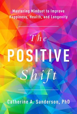 The Positive Shift - Mastering Mindset to Improve Happiness, Health, and Longevity
