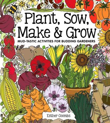 Plant, Sow, Make and Grow: Mud-Tastic Activities for Budding Gardeners