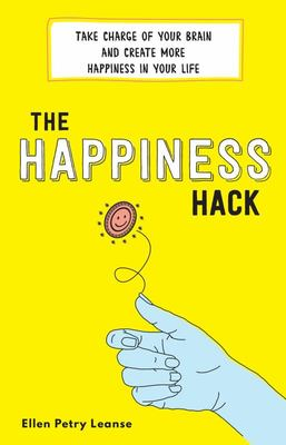 The Happiness Hack - How to Take Charge of Your Brain and Program More Happiness into Your Life
