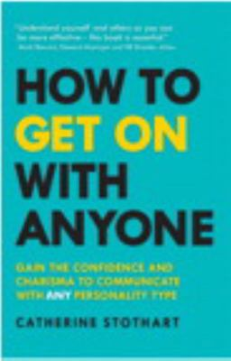 How to Get on with Anyone - Gain the Confidence and Charisma to Communicate with ANY Personality Type