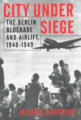 City under Siege - The Berlin Blockade and Airlift, 1948-1949