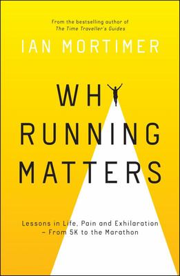 Why Running Matters - Lessons in Life, Pain and Exhilaration from 5K to the Marathon
