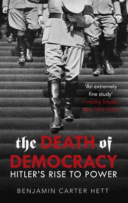 The Death of Democracy: Hitler's Rise to Power and the Downfall of the Weimar Republic