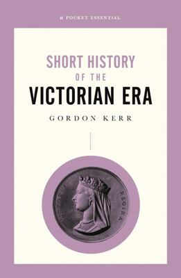 A Short History of the Victorian Era
