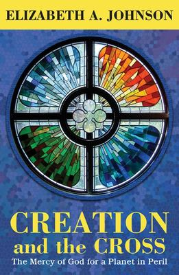 Creation and the Cross - The Mercy of God for a Planet in Peril