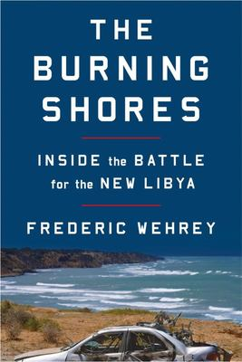 The Burning Shores - Inside the Battle for the New Libya