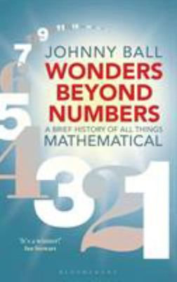 Wonders Beyond Numbers - A Brief History of All Things Mathematical