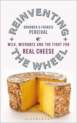 Reinventing the Wheel - Milk, Microbes and the Fight for Real Cheese