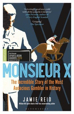 Monsieur X - The Incredible Story of the Most Audacious Gambler in History
