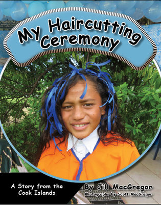 My Haircutting Ceremony: A story from the Cook Islands (Children of the Pacific)