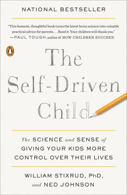 The Self-Driven Child - The Science and Sense of Giving Your Kids More Control over Their Lives