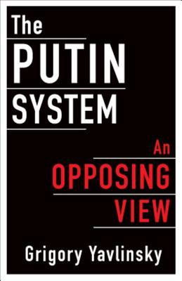 The Putin System - An Opposing View