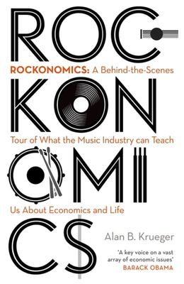 Rockonomics How Music Explains Everything (about the Economy)