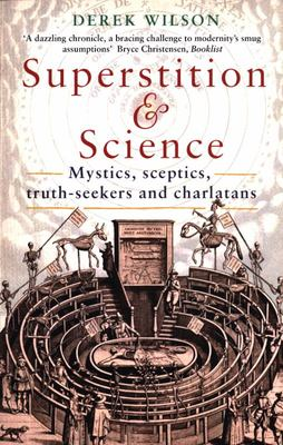 Superstition and Science, 1450-1750 - Mystics, Sceptics, Truth-Seekers and Charlatans