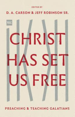Christ Has Set Us Free - Preaching and Teaching Galatians