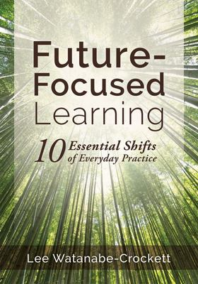 Future-Focused Learning - Ten Essential Shifts of Everyday Practice