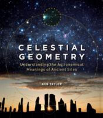 Celestial Geometry - Understanding the Astronomical Meanings of Ancient Sites