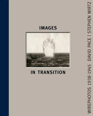 Images in Transition - Wirephoto 1938-1945