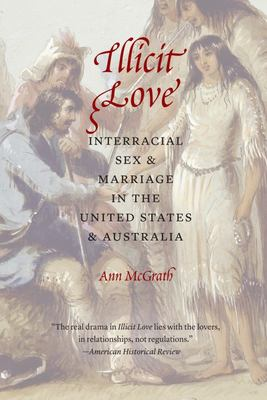 Illicit Love - Interracial Sex and Marriage in the United States and Australia