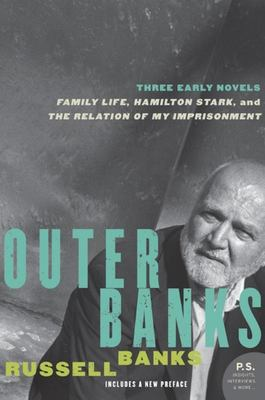 Outer Banks - Three Early Novels: Family Life, Hamilton Stark, The Relation of My Imprisonment