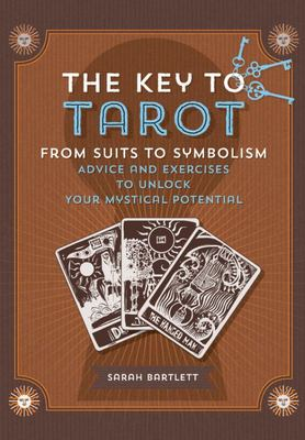 Key to Tarot - From Suits to Symbolism: Advice and Exercises to Unlock Your Mystical Potential