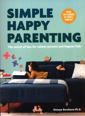 Simple Happy Parenting: The Joy of Less for Calm, Creative Kids