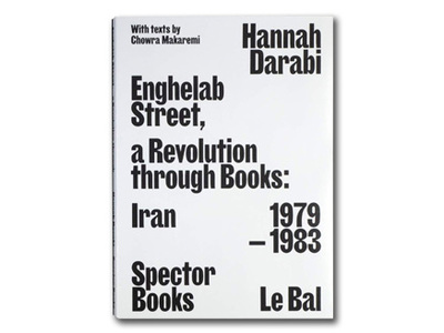 Enghelab Street. a Revolution Through Books - Iran 1979-1983