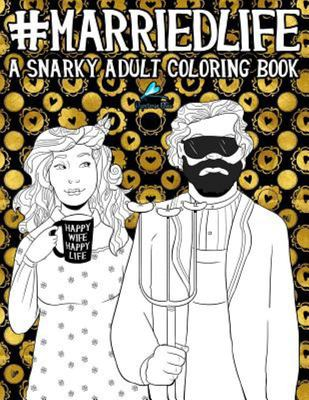 Married Life - A Snarky Adult Coloring Book