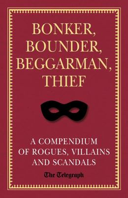 Bonker Bounder Beggarman Thief The Telegraph Book of Scandal