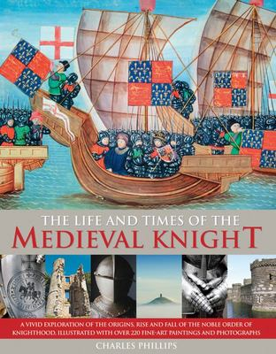 Life and Times of the Medieval Knight