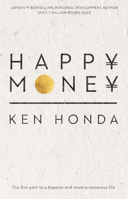 Happy Money: The Zen Path to a Happier and More Prosperous Life