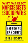 Why We Elect Narcissists and Sociopaths - And How We Can Stop! - Understanding, Spotting, and Defeating High-Conflict Politicians