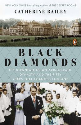 Black Diamonds - The Downfall of an Aristocratic Dynasty and the Fifty Years That Changed England