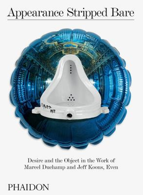 Appearance Stripped Bare - Desire and the Object in the Work of Marcel Duchamp and Jeff Koons, Even