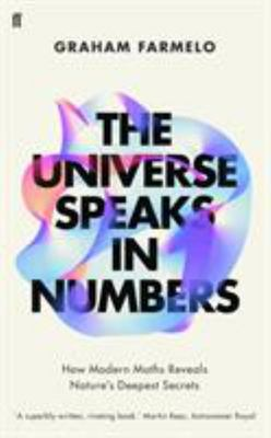 The Universe Speaks in Numbers - How Modern Maths Reveals Nature's Deepest Secrets