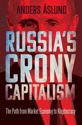 Russia`s Crony Capitalism - the Path from Market Economy to Kleptocracy
