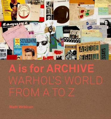 A Is for Archive - The Archive of Andy Warhol from A to Z