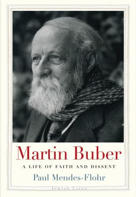Martin Buber - A Life of Faith and Dissent