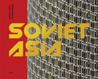 Soviet Asia - Soviet Modernist Architecture in Central Asia