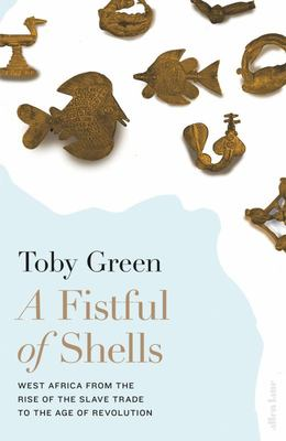 Fistful of Shells - West Africa from the Rise of the Slave Trade to the Age of Revolution A