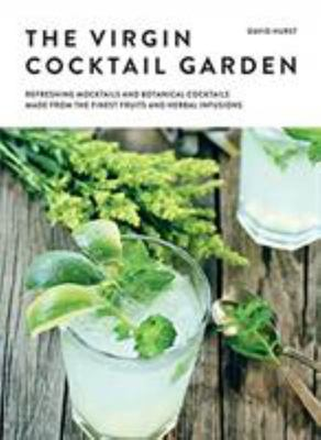 The Virgin Cocktail Garden - Refreshing Mocktails and Botanical Cocktails Made from the Finest Fruits and Herbal Infusions